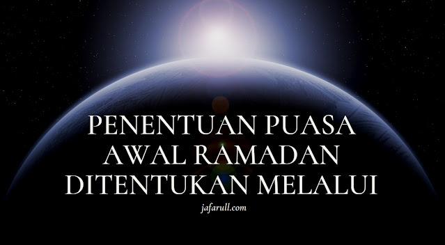 Penentuan puasa awal ramadan ditentukan melalui