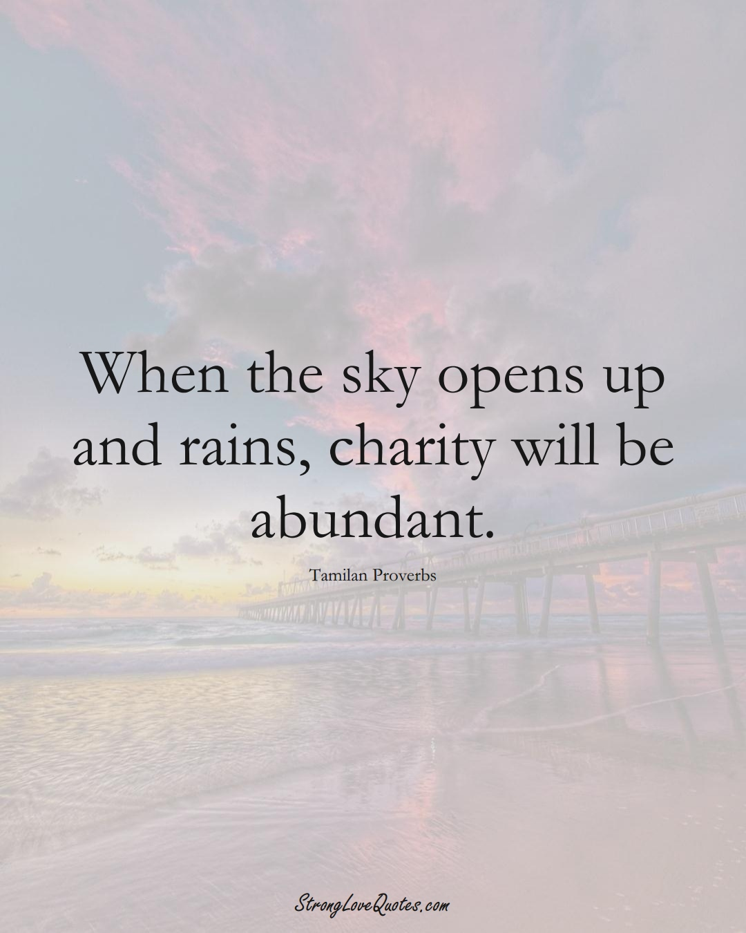 When the sky opens up and rains, charity will be abundant. (Tamilan Sayings);  #aVarietyofCulturesSayings