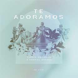 Te Adoramos (Ao Vivo) - Diante do Trono, Ana Paula Valadão, Gabriel Guedes de Almeida