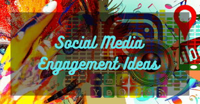 Social Media Engagement Ideas: