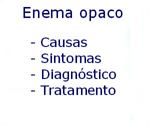 Enema opaco causas sintomas diagnóstico tratamento prevenção riscos complicações