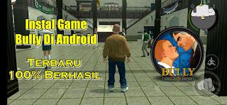 Cara Instal Game Bully Terbaru Di HP Android