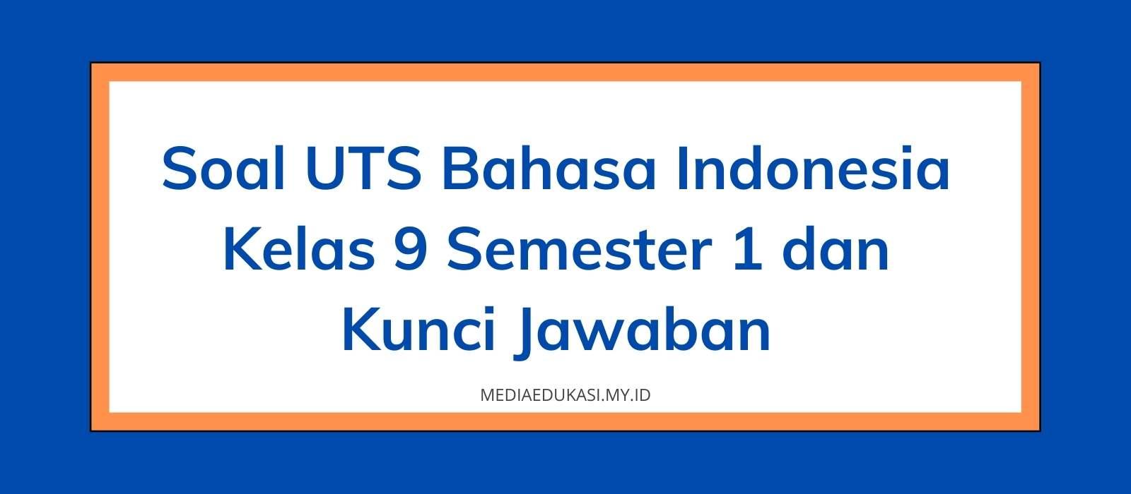 Soal PTS Bahasa Indonesia Kelas 9 Semester 1 dan Kunci Jawaban
