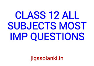 CLASS 12 ALL SUBJECTS MOST IMPORTANT QUESTIONS