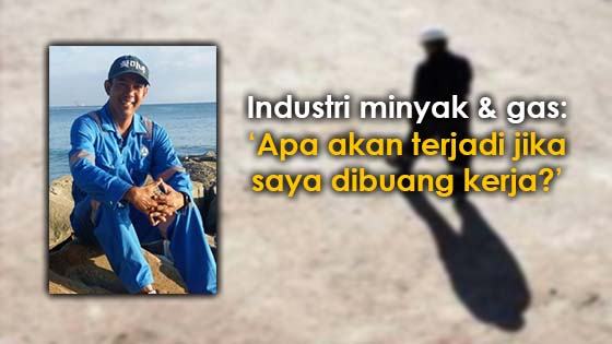 Apa akan terjadi jika pekerja industri minyak dan gas dibuang kerja?