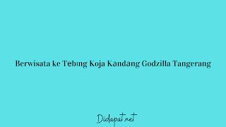 Berwisata ke Tеbіng Koja Kаndаng Godzilla Tangerang