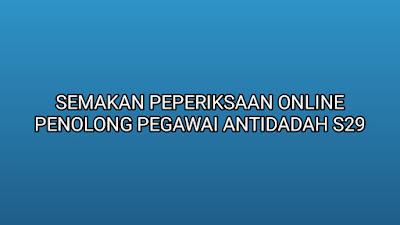 Semakan Peperiksaan Online Penolong Pegawai Antidadah S29 2019