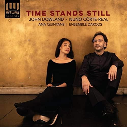 ohn Dowland, Nuno Côrte-Real Time Stands Still; Ana Quintans, Ensemble Darcos, Nuno Côrte-Real; Artway Records