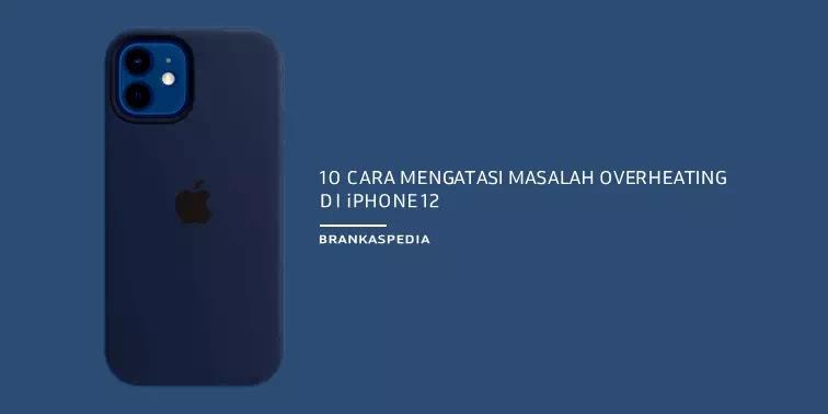 CARA MENGATASI MASALAH OVERHEATING iPHONE 12