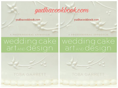 A PROFESSIONAL APPROACH WEDDING CAKE ART and DESIGN by Toba Garrett