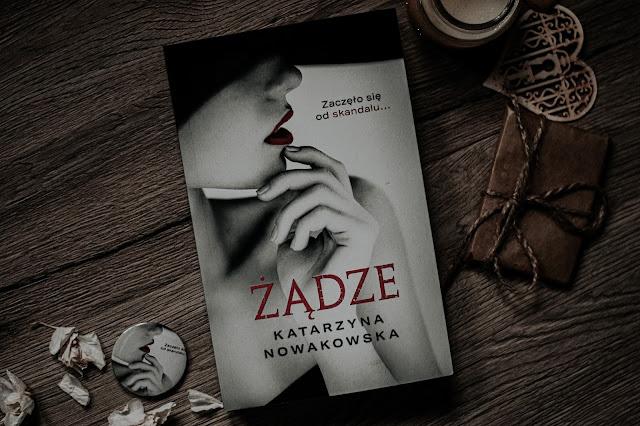 """Katarzyna Nowakowska - ,,Żądze"""" (recenzja)"""