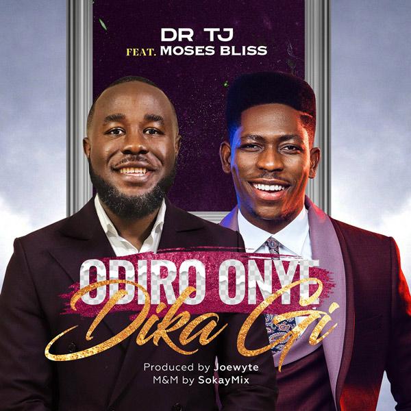 Audio: Dr Tj Ft. Moses Bliss – Odiro Onye Di Ka Gi
