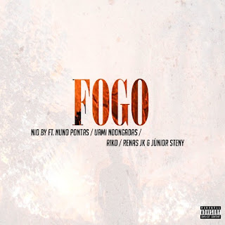 Nio By - Fogo (Feat Nuno Pontas, Uami Ndongadas, Riko, Renas Jk & Júnior Steny) (2019) [BAIXAR]