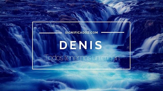 Significado y origen del Nombre Denis ¿Que Significa?