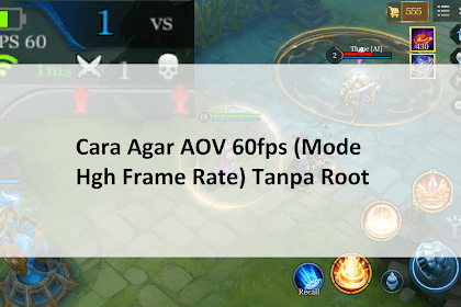 Cara Agar AOV 60fps (Mode High Frame Rate) Tanpa Root