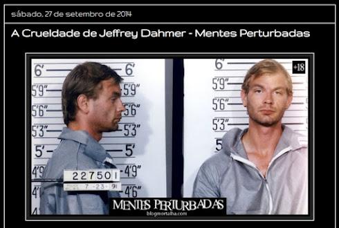 A crueldade de Jeffrey Dahmer - Blog Mortalha