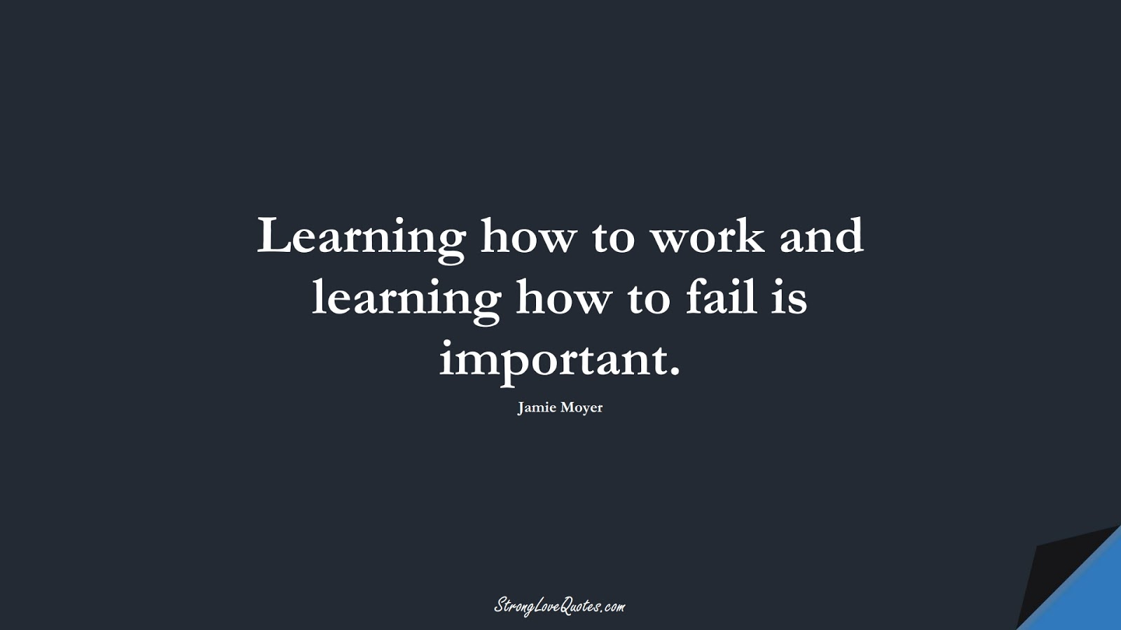 Learning how to work and learning how to fail is important. (Jamie Moyer);  #EducationQuotes