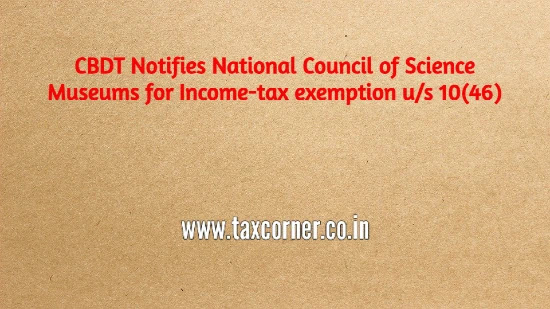 cbdt-notifies-national-council-science-museums-income-tax-exemption-us-10-46