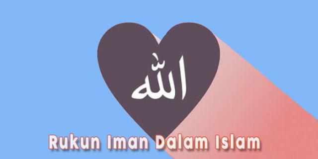 6 Rukun Iman Dalam Islam yang Harud Di Yakini Kaum Muslim