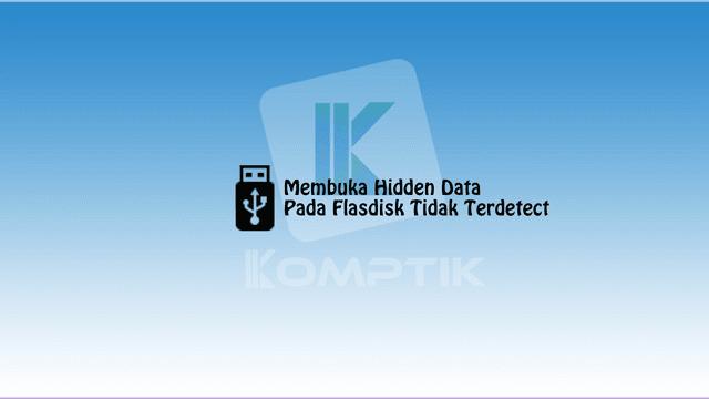 Membuka Hidden Data Pada Flasdisk Tidak Terdetect