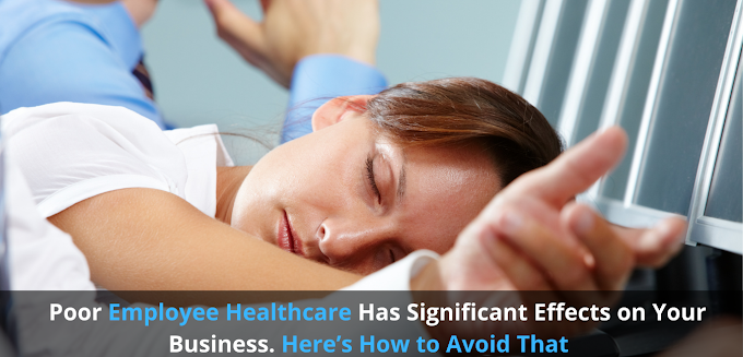 Poor Employee Healthcare Has Significant Effects on Your Business. Here's How to Avoid That