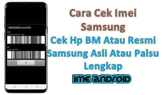Bagaimana Cara Mengecek Imei Samsung Asli Palsu Atau Bm Ime Android