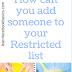 How can you add someone to your Restricted list