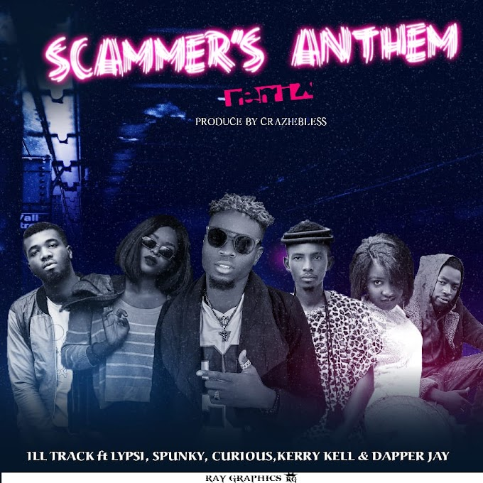 [Music] Scammer's anthem Remix by ILL-TRACK ft Lypsi_Dapper jay_Spunky_Curious_Kerry kell |M&m by Craziebless