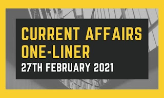 Current Affairs One-Liner: 27th February 2021