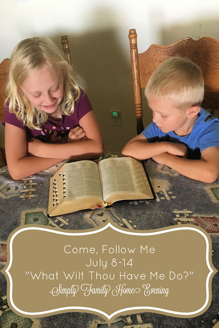 "Come, Follow Me; Simply Family Home Evening FHE lessons: July 8-14 ""What Wilt Thou Have Me Do?"""