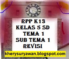 File Pendidikan RPP K13 Kelas 5 SD Tema 1 Sub Tema 1 Semester 1 Revisi 2019