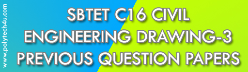 SBTET ENGINEERING DRAWING-3 PREVIOUS QUESTION PAPERS C16 CIVIL