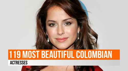 LIST: 119 Most Beautiful Colombian Actresses