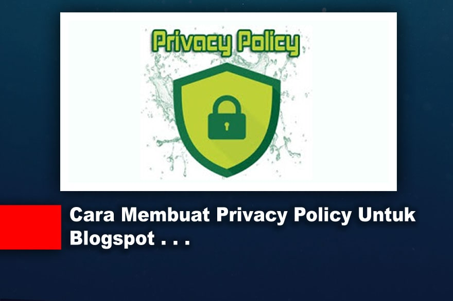 Cara Membuat Privacy Policy Untuk Blogspot
