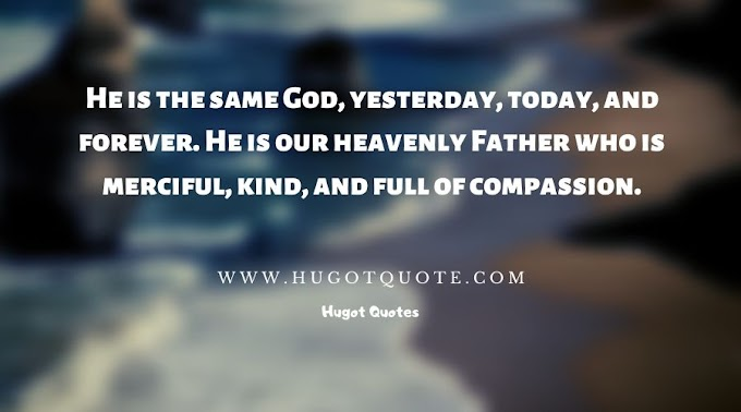 He Is The Same GOD, Yesterday, Today and Forever.