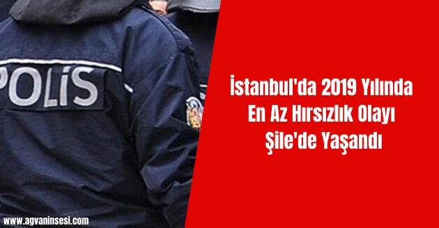 İstanbul'da 2019 Yılında En Az Hırsızlık Olayı Şile'de Yaşandı