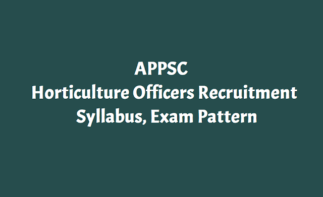 appsc horticulture officers recruitment syllabus,appsc horticulture officers exam pattern,appsc horticulture officer posts scheme of exam and syllabus