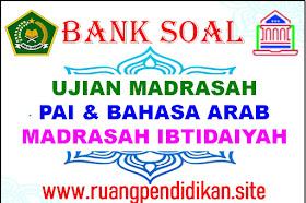 Bank Soal Ujian Madrasah (UM) PAI Dan Bahasa Arab Jenjang MI
