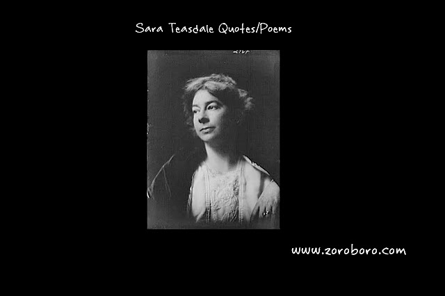 Sara Teasdale Quotes, Poems, Love, & Life. Sara Teasdale Inspirational Thoughts