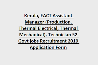 Kerala, FACT Assistant Manager (Production, Thermal Electrical, Thermal Mechanical), Technician 52 Govt jobs Recruitment 2019 Application Form