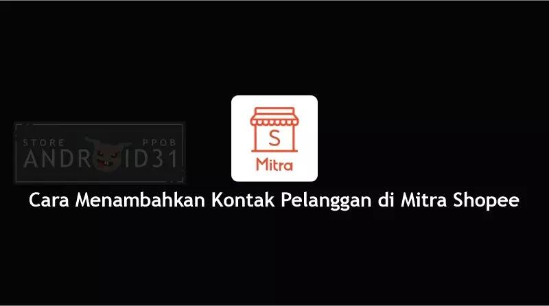 Cara Menambahkan Kontak Pelanggan di Mitra Shopee
