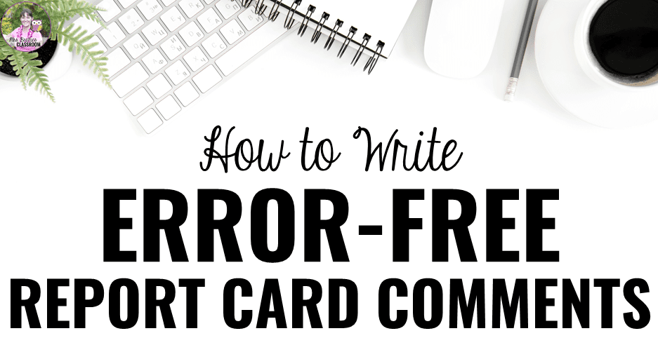 How to Write Error-Free Report Card Comments: The Best