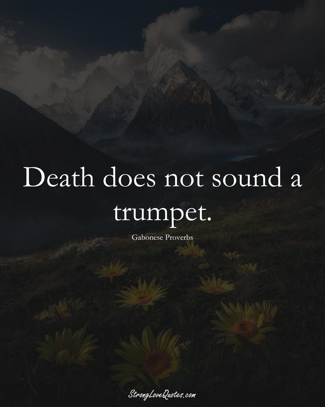 Death does not sound a trumpet. (Gabonese Sayings);  #AfricanSayings