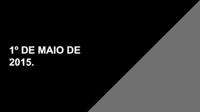 A imagem em preto e branco está escrito:Primeiro de Maio de 2015.