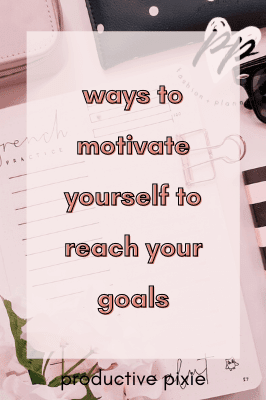 Ways to Motivate Yourself to Reach Your Goals