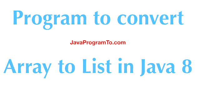 Array to List: Program to convert Array to List in Java 8