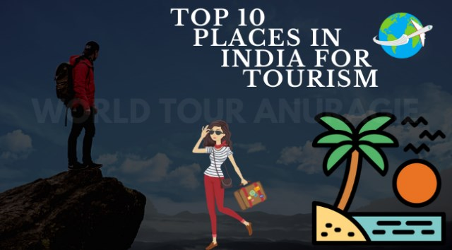 10 Places in India For Tourism | World Tour Anuragie