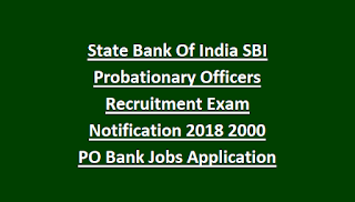 State Bank Of India SBI Probationary Officers Recruitment Exam Notification 2018 2000 PO Bank Jobs Application Form Online