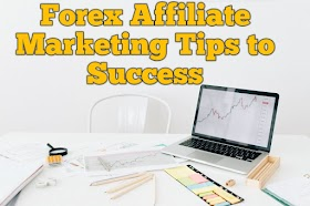 Forex Affiliate Marketing Tips to Success