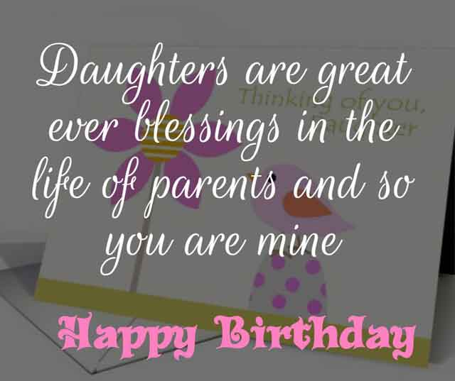 ❝ Daughters are great ever blessings in the life of parents and so you are mine. Happy Birthday. ❞